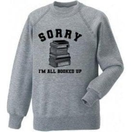 Sorry I'm All Booked Up Kids Sweatshirt