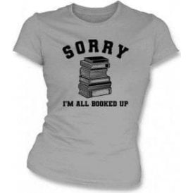 Sorry I'm All Booked Up Womens Slim Fit T-Shirt