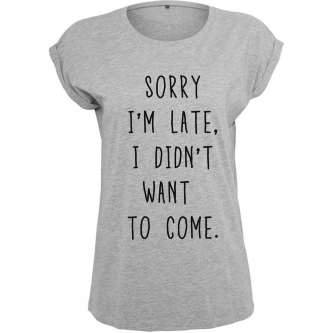 Sorry I'm Late, I Didn't Want To Come Womens Extended Shoulder T-Shirt