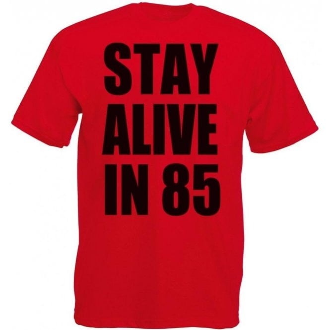 Stay Alive In 85 T-Shirt
