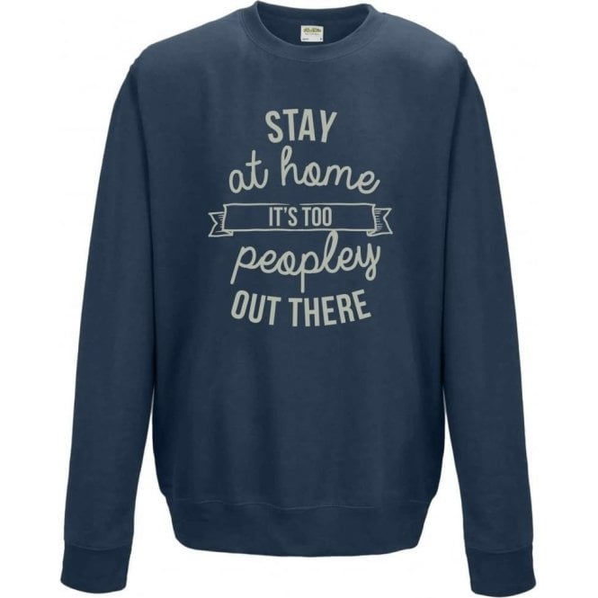 Stay At Home - It's Too Peopley Out There Sweatshirt