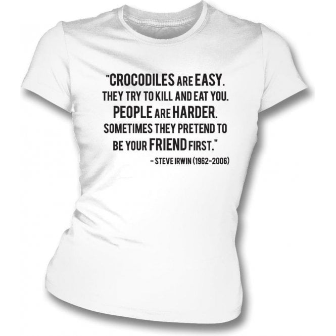 """Steve Irwin - """"Crocodiles Are Easy"""" Quote Womens Slim Fit T-Shirt"""