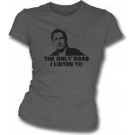 The Only Boss I Listen To (Inspired By Springsteen) Women's Slim Fit T-shirt