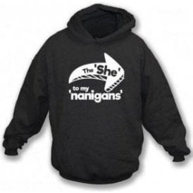 The She To My Nanigans Hooded Sweatshirt