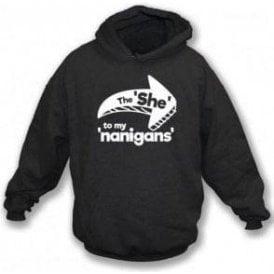 The She To My Nanigans Hooded Sweatshirt