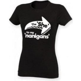 The She To My Nanigans Womens Slim Fit T-Shirt