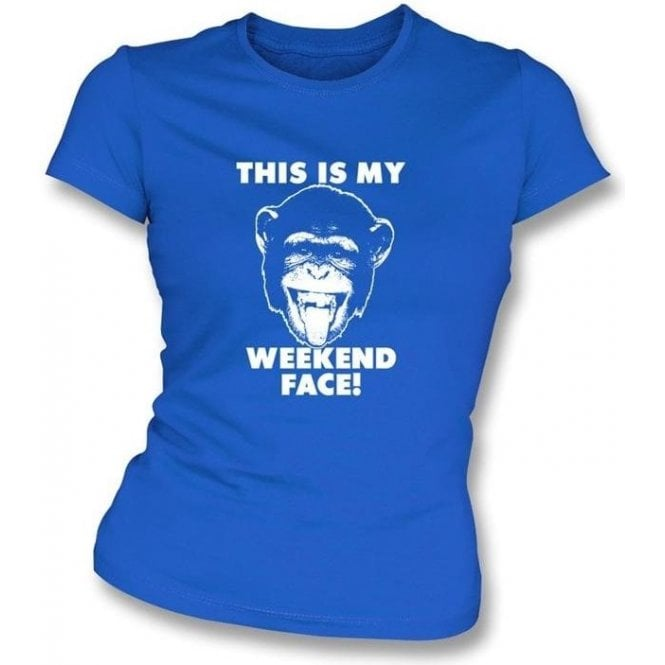 """This Is My Weekend Face"" Womens Slimfit T-shirt"