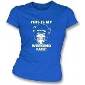 """""""This Is My Weekend Face"""" Womens Slimfit T-shirt"""