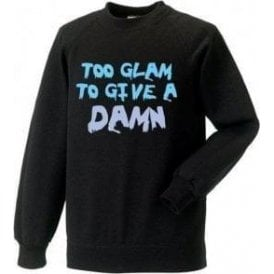 Too Glam To Give A Damn Sweatshirt