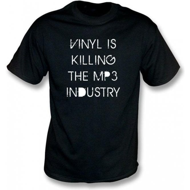 Vinyl is killing the MP3 Industry T-shirt