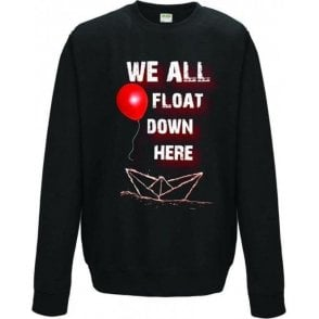 We All Float Down Here (Inspired by IT) Sweatshirt