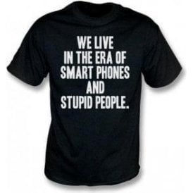 We Live In The Era Of Smart Phones And Stupid People Kids T-Shirt
