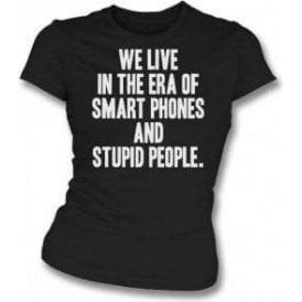 We Live In The Era Of Smart Phones And Stupid People Womens Slim Fit T-Shirt