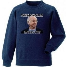 What Would Larry Do? (Curb Your Enthusiasm) Sweatshirt