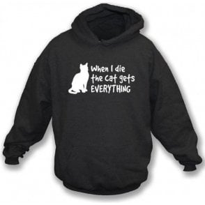 When I Die The Cat Gets Everything Hooded Sweatshirt