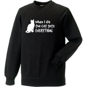 When I Die The Cat Gets Everything Sweatshirt