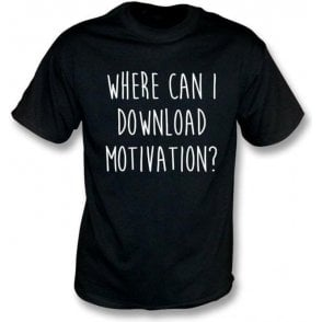 Where Can I Download Motivation? T-Shirt