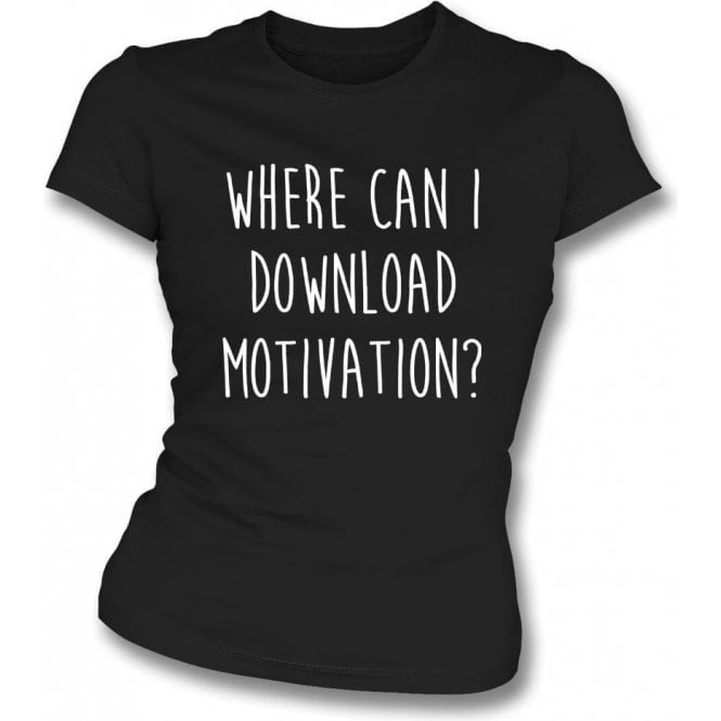 Where Can I Download Motivation? Womens Slim Fit T-Shirt