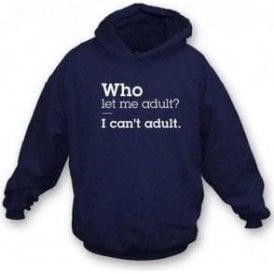 Who Let Me Adult Hooded Sweatshirt