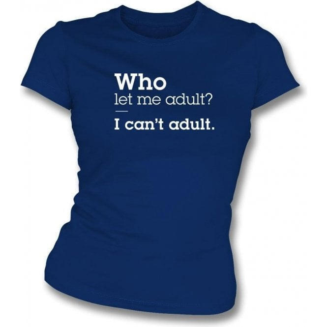 Who Let Me Adult Womens Slim Fit T-Shirt