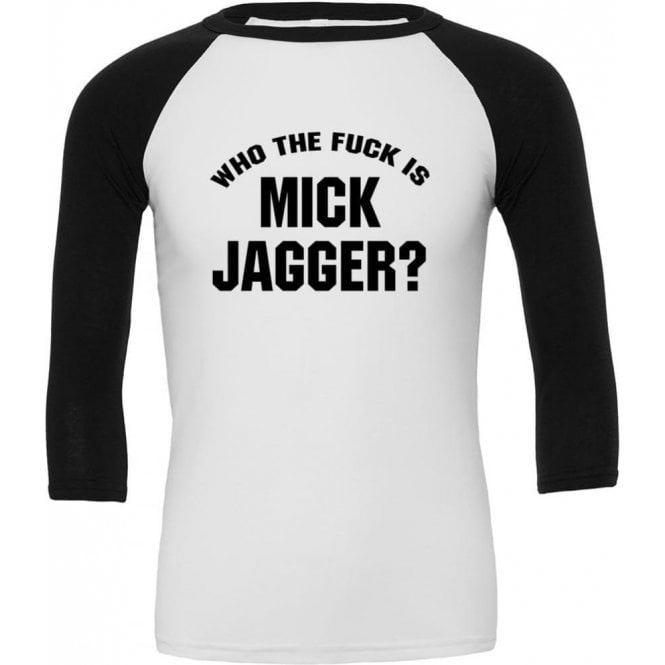 Who The F*ck is Mick Jagger (As Worn By Keith Richards, Rolling Stones & Adam Levine, Maroon 5) 3/4 Sleeve Unisex Baseball Top