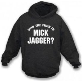 Who the F*ck is Mick Jagger (As Worn By Keith Richards, Rolling Stones & Adam Levine, Maroon 5) Hooded Sweatshirt