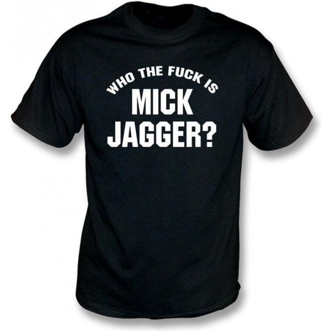Who the F*ck is Mick Jagger (As Worn By Keith Richards, Rolling Stones & Adam Levine, Maroon 5) T-Shirt