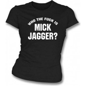 Who the F*ck is Mick Jagger (As worn by Keith Richards, Rolling Stones & Adam Levine, Maroon 5) Womens Slim Fit T-Shirt