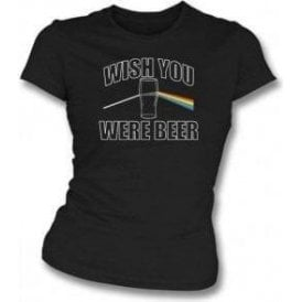 Wish You Were Beer Womens Slim Fit T-Shirt