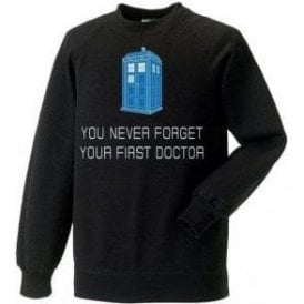 You Never Forget Your First Doctor Sweatshirt