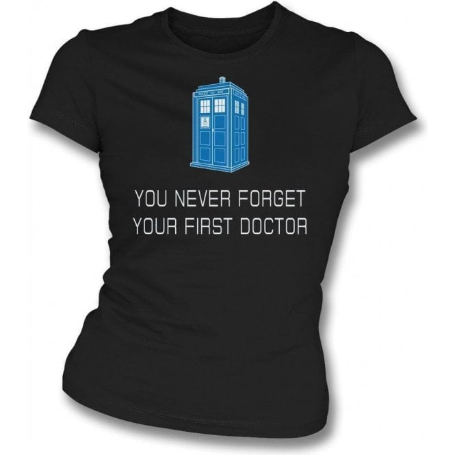 You Never Forget Your First Doctor Womens Slim Fit T-Shirt