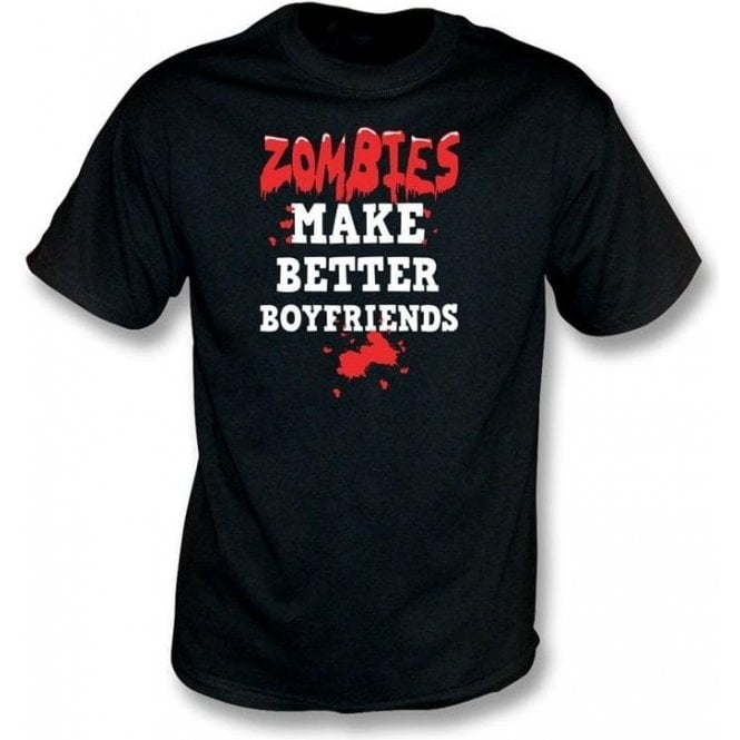 Zombies Make Better Boyfriends T-shirt