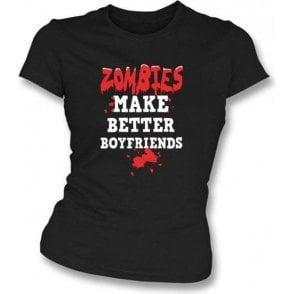 Zombies Make Better Boyfriends Women's Slimfit T-shirt