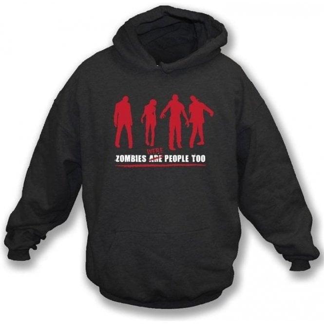 Zombies Were People Too Hooded Sweatshirt